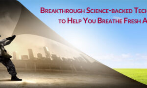Breakthrough Science-backed Technology to Help You Breathe Fresh Air