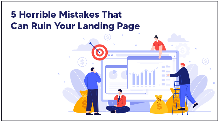 5 Horrible Mistakes That Can Ruin Your Landing Page